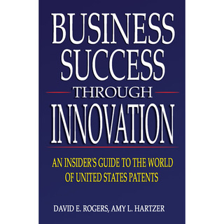 Business Success Through Innovation Explains How Companies Can Cash In on Innovations and Patents