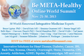 META-Health and Integrative Medicine Online World Summit Nov. 21-30 www.metahealthsummit.com