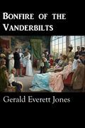 Bonfire of the Vanderbilts (forthcoming) by Gerald Everett Jones