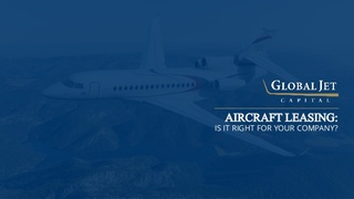 Global Jet Capital Outlines the Benefits of Private Aircraft Leasing in New Slideshow