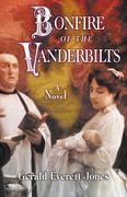 Bonfire of the Vanderbilts by Gerald Everett Jones (trade paper and Kindle, LaPuerta Books)