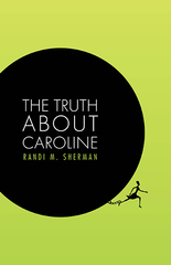 Liar, liar pants on…. Get THE TRUTH ABOUT CAROLINE, Randi M Sherman's newest novel
