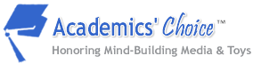 Academics' Choice - New Independent Awards Program Honoring Mind-Building Media and Toys