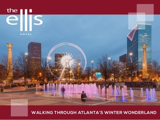The Ellis Hotel Explores Atlanta's Top Wintertime Attractions