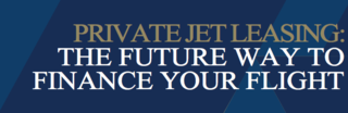 Global Jet Capital Releases Their Latest eBook, 'Private Jet Leasing: The Future Way to Fly'