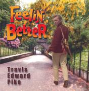 TRAVIS EDWARD PIKE, FEELIN' BETTER CD ALBUM COVER, 2014
