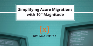 Simplifying Azure Migrations with 10th Magnitude