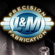 L&M Precision Fabrication Announces AS9100 Rev C Certification