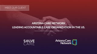 Arizona Care Network (ACN) adopts Solve.Care platform for streamlining healthcare administration and payment…