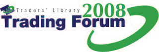 Traders' Library Announces 2008 Trading Forum Schedule