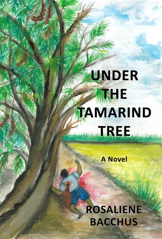 Front Cover - Under the Tamarind Tree: A Novel by Rosaliene Bacchus<br /> Cover Art by Guyanese-Canadian Artist Joan Bryan-Muss