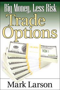 Marketplace Books Releases New Mark Larson Book – Big Money, Less Risk: Trade Options