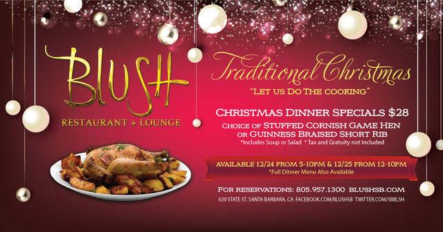 Blush is offering delectable Santa Barbara Christmas Dinner Specials for only $28, plus tax and gratuity.