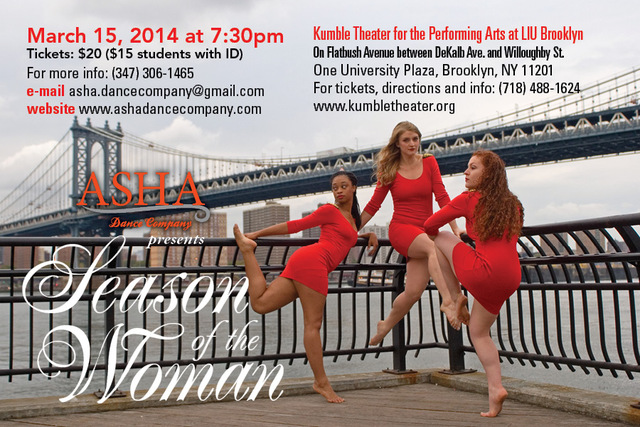 ASHA Dance Company presents Season of the Woman<br /> March 15, 2014 7:30 PM<br /> Kumble Theater for the Performing Arts at LIU Brooklyn<br /> <br />