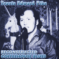 Otherworld Cottage Industries Confirms its July 1st Publication Date for Travis Edward Pike's Reconstructed Coffeehouse Blues CD