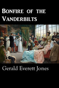 Bonfire of the Vanderbilts (forthcoming) by Gerald Everett Jones