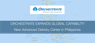 ORCHESTRATE EXPANDS GLOBAL CAPABILITY - New Advanced Delivery Center in Philippines