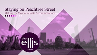 Explore the Advantages of Staying on Peachtree Street with the Ellis Hotel