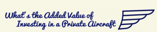 Global Jet Capital Defines the Added Value of a Private Aircraft Investment