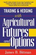Marketplace Books Releases Trading & Hedging with Agricultural Futures & Options by James Bittman