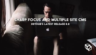 Sharp Focus and Multiple Site CMS; DevHub's latest release 6.2