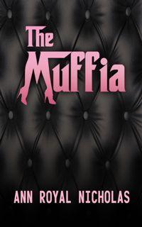 """The Muffia"" by Ann Royal Nicholas, the first book in the Muffia series"