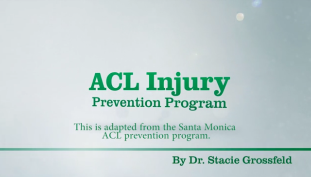 Dr. Stacie Grossfeld adapted the ACL Injury Prevention Program from the Santa Monica ACL Prevention Program created by Dr. Bert Mendelbaum.
