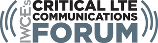 Mission-Critical LTE Network Solutions to be Showcased at IWCE's Critical LTE Communications Forum in Dallas In Nov…
