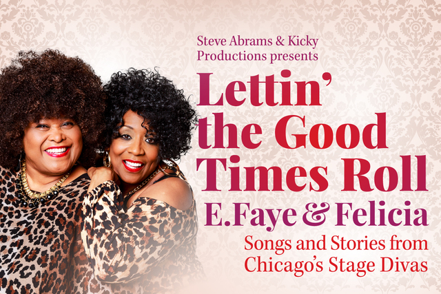 Tony-nominated Felicia P. Fields and award-winning E. Faye Butler team up with epic musicians in Lettin' The Good Times Roll in Chicago later this year.