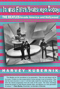 Harvey Kubernik's It Was Fifty Years Ago THE BEATLES Invade America and Hollywood book cover