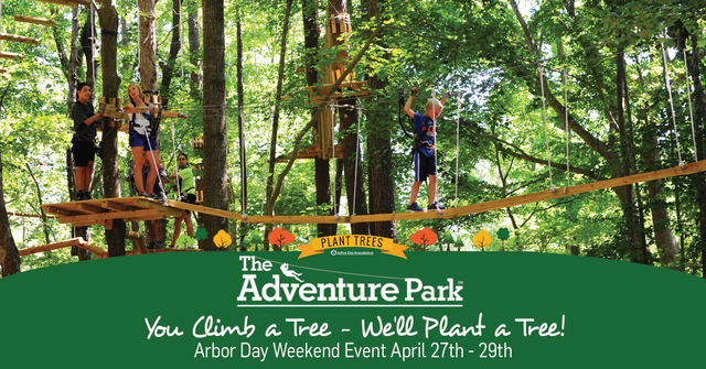 The Adventure Park is donating $1 to the Arbor Day Foundation for every climber at the Park from April 27 - 29, 2018.