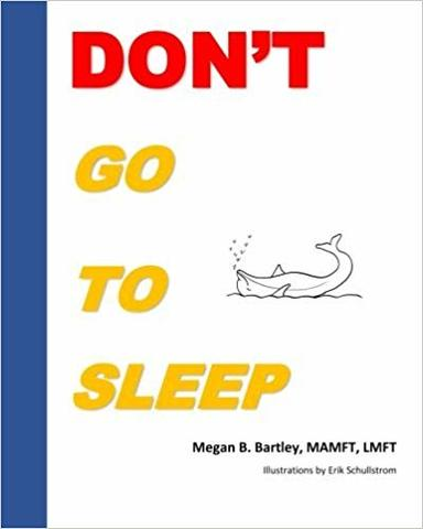 Don't Go To Sleep by Megan B. Bartley (with illustrations by Major League Baseball pitcher Erik Schullstrom) published July 30, 2018.