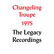 CHANGELING TROUPE 1975 THE LEGACY RECORDINGS COVER