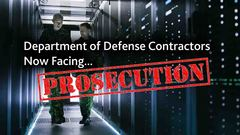 First DoD Contractor Being Prosecuted for DFARS Non-Compliance