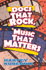 """Harvey Kubernik's 19th Boook, """"Docs That Rock, Music That Matters,"""" Continues To Make Waves!"""